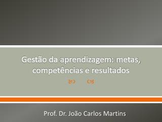 Gestão da  aprendizagem:  metas, competências e resultados
