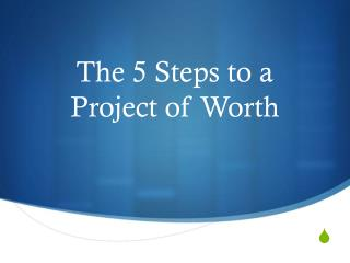 The 5 Steps to a  Project of Worth