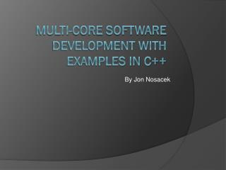 Multi-core Software Development with examples in C++