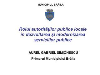 Rolul autorităţilor publice locale în dezvoltarea şi modernizarea serviciilor publice