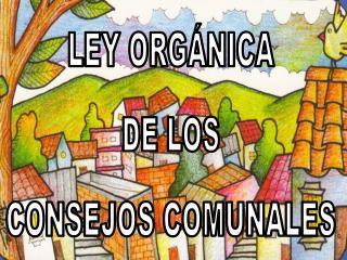 LEY ORG NICA DE LOS CONSEJOS COMUNALES