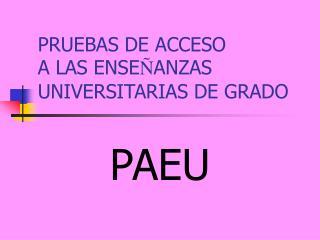 PRUEBAS DE ACCESO  A LAS ENSE Ñ ANZAS UNIVERSITARIAS DE GRADO