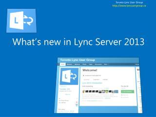 Toronto  Lync  U ser Group http ://lyncusergroup
