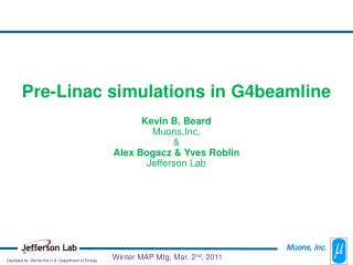 Pre-Linac simulations in G4beamline  Kevin B. Beard Muons,Inc.  Alex Bogacz  Yves Roblin Jefferson Lab