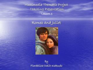 M ultimedia Thematic Project  Teaching Presentation Lesson 1 Romeo and Juliet
