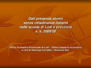Dati presenza alunni  senza cittadinanza italiana  nelle scuole di Lodi e provincia a. s. 2008/09