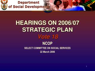 HEARINGS ON 2006/07  STRATEGIC PLAN Vote 18