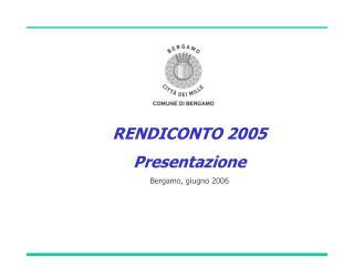 RENDICONTO 2005 Presentazione Bergamo, giugno 2006