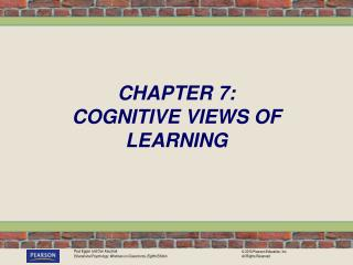CHAPTER 7:  COGNITIVE VIEWS OF LEARNING