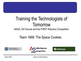 Training the Technologists of Tomorrow NASA, Girl Scouts and the FIRST Robotics Competition