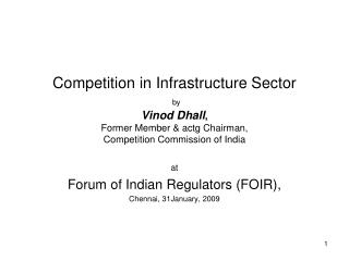 Competition in Infrastructure Sector  by  Vinod Dhall, Former Member  actg Chairman,  Competition Commission of India