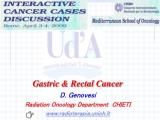 Gastric & Rectal Cancer D. Genovesi Radiation Oncology Department  CHIETI