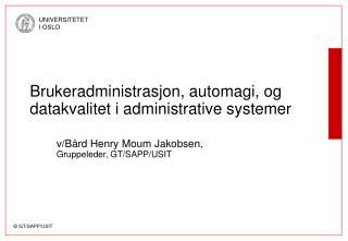 Brukeradministrasjon, automagi, og datakvalitet i administrative systemer