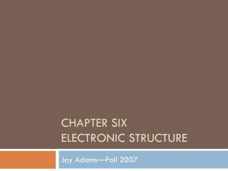Chapter Six Electronic structure