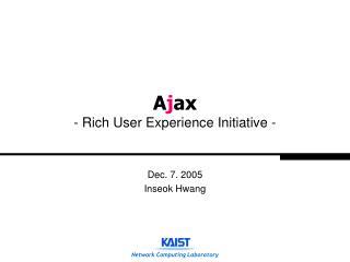 Ajax - Rich User Experience Initiative -