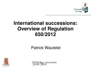 International successions: Overview of Regulation 650/2012