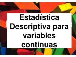 Estad�stica Descriptiva para variables continuas
