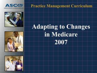 Adapting to Changes  in Medicare 2007