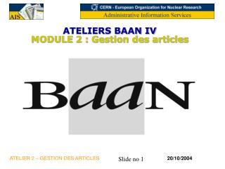 ATELIERS BAAN IV  MODULE 2 : Gestion des articles