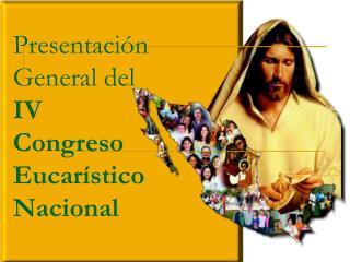 Presentación General del IV Congreso Eucarístico Nacional