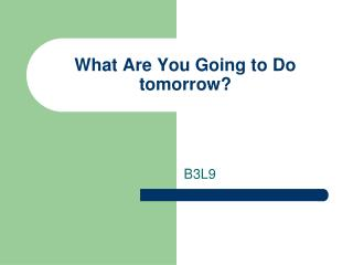 What Are You Going to Do tomorrow?