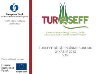 TURSEFF BİLGİLENDİRME SUNUMU 24KASIM 2012 VAN