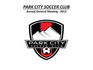PARK CITY SOCCER CLUB Annual General Meeting - 2012