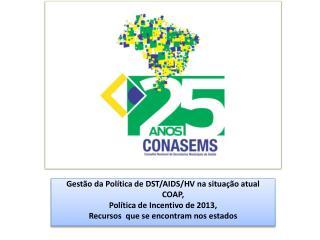 Gestão da Política de DST/AIDS/HV na situação atual COAP ,  Política  de Incentivo de 2013,