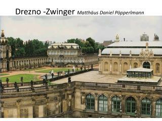 Drezno -Zwinger  Matthäus Daniel Pöpperlmann