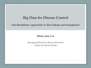 Big  Data for Disease  Control Interdisciplinary  approaches to data linkage and management
