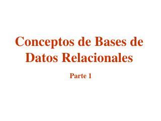 Conceptos de Bases de Datos Relacionales Parte 1