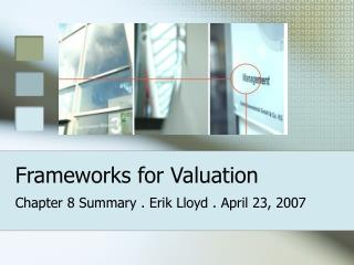 Frameworks for Valuation