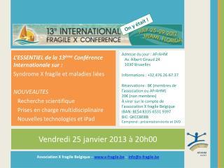 L'ESSENTIEL de la 13 ème  Conférence  I nternationale sur : Syndrome X fragile et maladies liées