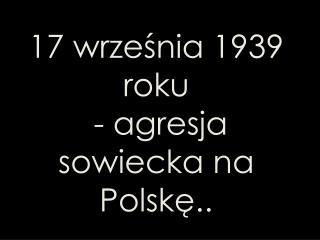 17 września 1939 roku  - agresja sowiecka na Polskę..