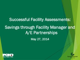 Successful Facility  Assessments: Savings through  Facility Manager and A/E  Partnerships