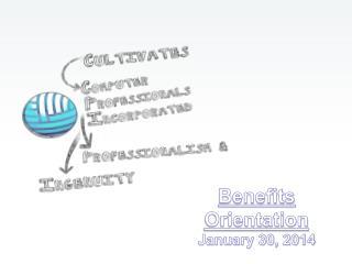 Benefits Orientation January 30, 2014