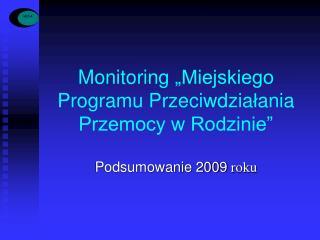 """Monitoring  """"Miejskiego Programu Przeciwdzia ł ania Przemocy w Rodzinie"""""""