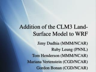 Addition of the CLM3 Land-Surface Model to WRF