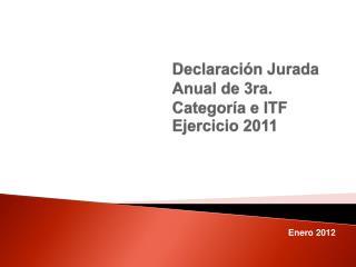 Declaraci�n Jurada Anual de 3ra. Categor�a e ITF Ejercicio 2011