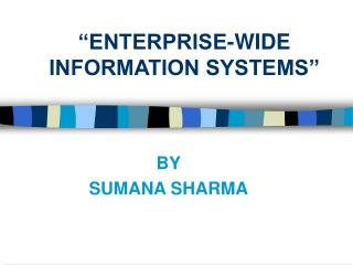 """ENTERPRISE-WIDE INFORMATION SYSTEMS"""
