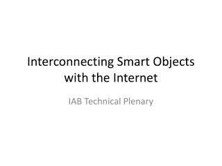 Interconnecting Smart Objects with the Internet