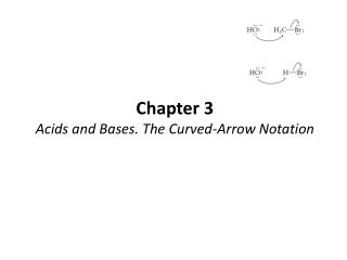 Chapter 3 Acids and Bases. The Curved-Arrow Notation