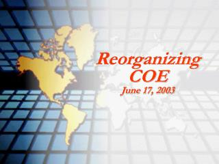Reorganizing COE June 17, 2003