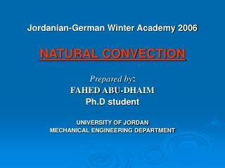 Jordanian-German Winter Academy 2006  NATURAL CONVECTION Prepared by :  FAHED ABU-DHAIM