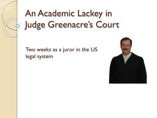 An Academic Lackey in Judge  Greenacre's  Court