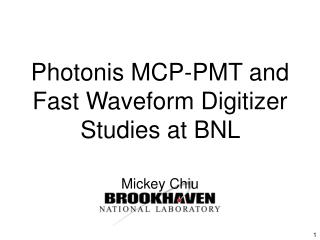Photonis MCP-PMT and Fast Waveform Digitizer Studies at BNL