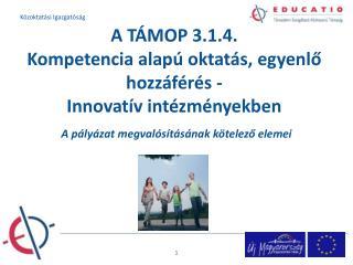 A TÁMOP 3.1.4.  Kompetencia alapú oktatás, egyenlő hozzáférés - Innovatív intézményekben
