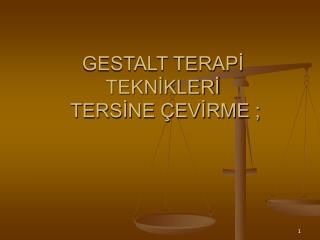 GESTALT TERAPİ  TEKNİKLERİ  TERSİNE ÇEVİRME ;