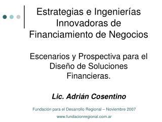 Estrategias e Ingenier as  Innovadoras de  Financiamiento de Negocios  Escenarios y Prospectiva para el Dise o de Soluci