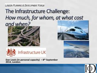 The Infrastructure Challenge:  How much, for whom, at what cost and when?